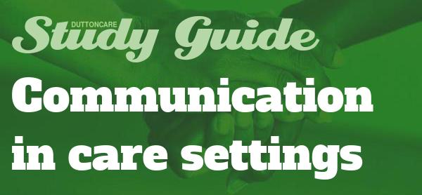 DUTTONCARE Study Guide Communication in Care Settings