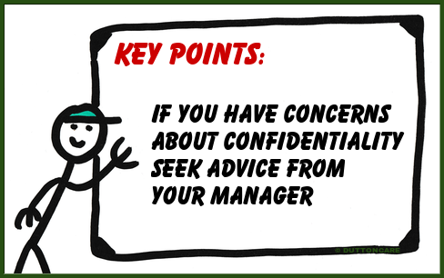 Key Points: If you have concerns about confidentiality, seek advice from your manager