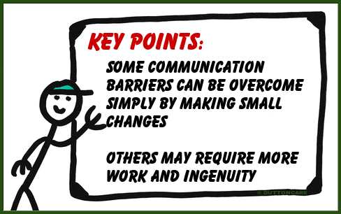 Key Points: Some communication barriers can be overcome simply by making small changes. Others may require more work and ingenuity
