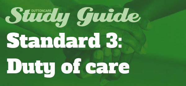 DUTTONCARE Study Guide - Standard 3: Duty of care