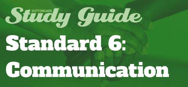 DUTTONCARE Study Guide: Standard 6 Communication
