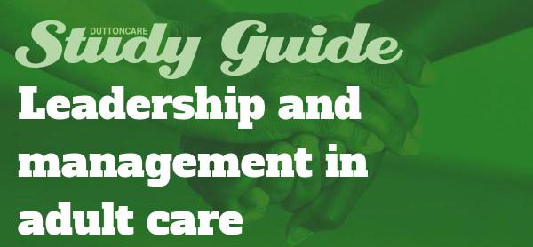 DUTTONCARE Study Guide Leadership and Management in Adult Care