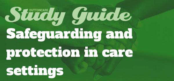 DUTTONCARE Study Guide: Safeguarding and protection in care settings