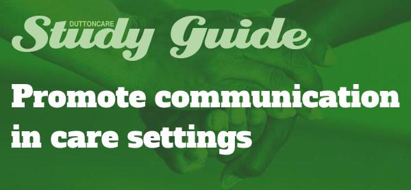 DUTTONCARE Study Guide: Promote communication in care settings