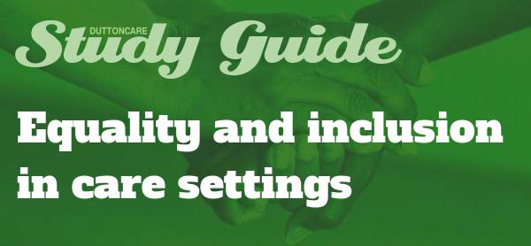 DUTTONCARE Study Guide: Equality and inclusion in care settings