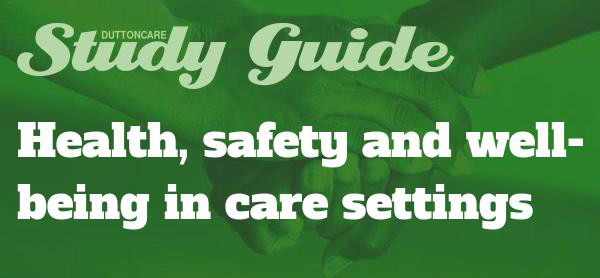 DUTTONCARE Study Guide - Health, safety and well-being in care settings