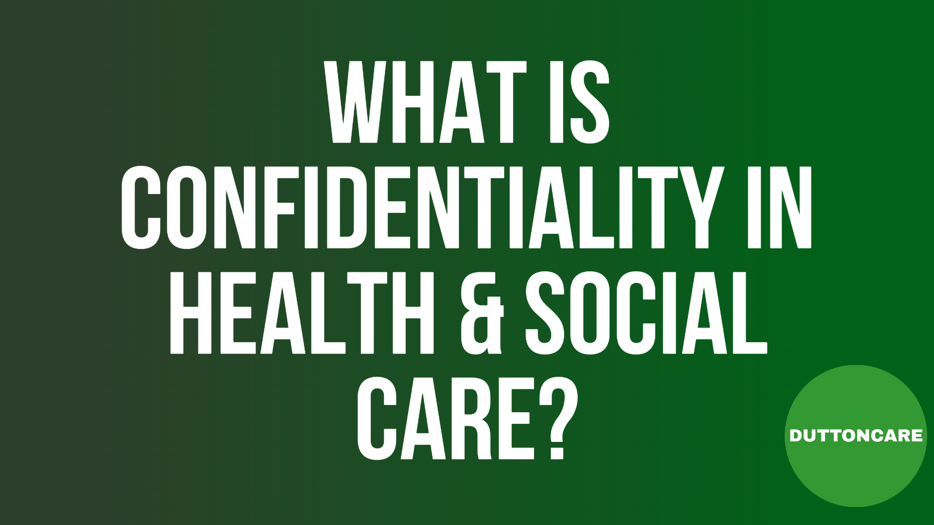 What is confidentiality in health and social care? - DUTTONCARE.